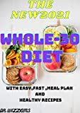 THE NEW2021 WHOLE 30 DIET: Simple, Yummy and Cleansing Instant Pot Recipes For Effortless Results & Quick Detox with easy,fast and healthy recipes (English Edition)
