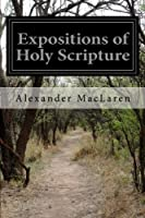 Expositions of Holy Scripture: From Chap. VIII and Chronicles, Ezra, and Nehemiah, Esther, Job, Proverb, and Ecclesiastes 1511980745 Book Cover