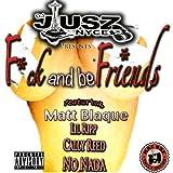 F*ck and Be Friends (feat. Matt Blaque, Lil Ripp, Cally Reed & No Nada) [Explicit]