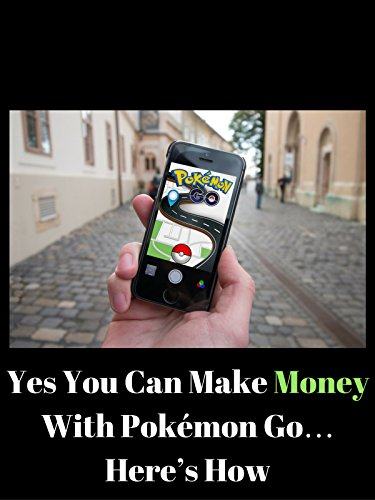 Yes You Can Make Money With Pokémon Go... Here's How!