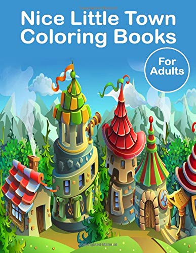 Nice Little Town Coloring Books For Adults: 60 unique coloring book for adult's relaxation / coloring book for adults stress relieving designs / coloring book for adults (Volume 01)