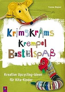 Krimskrams Krempel Bastelspaß: Kreative Upcycling-Ideen für Kita-Kinder