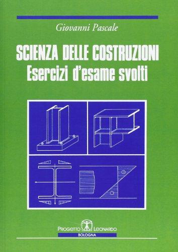 Scienza delle costruzioni. Esercizi d'esame svolti