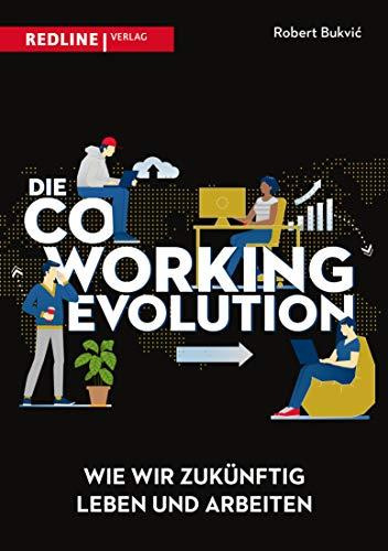 Die Coworking-Evolution: Wie wir zukünftig leben und arbeiten