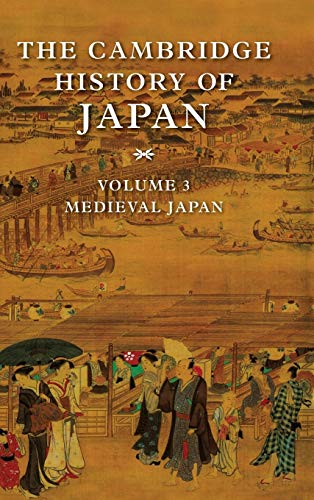 The Cambridge History of Japan, Vol. 3: Medieval Japan (Volume 3)