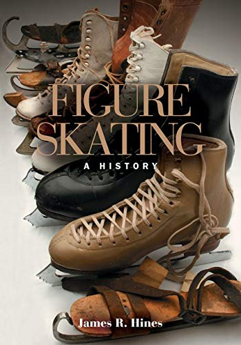 Compare Textbook Prices for Figure Skating: A HISTORY 1st Edition ISBN 9780252072864 by James R. Hines