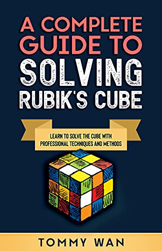A Complete Guide to Solving Rubik's Cube: Learn to Solve the Cube with Professional Techniques and Methods (English Edition)