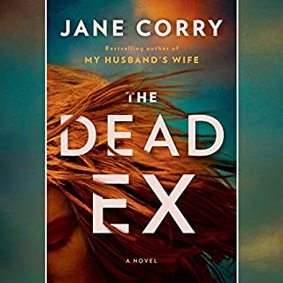 The Dead Ex     A Novel              By:                                                                                                                                 Jane Corry                               Narrated by:                                                                                                                                 Jayne Entwistle                      Length: 11 hrs and 39 mins     26 ratings     Overall 4.2