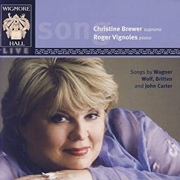 Songs By Wagner, Wolf, Britten, And John Carter - Wigmore Hall Live