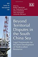Beyond Territorial Disputes in the South China Sea: Legal Frameworks for the Joint Development of Hydrocarbon Resources (Nus Centre for International Law)