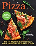 Pizza: Over 100 Innovative Recipes for Crusts, Sauces, and Toppings for Every Pizza Lover...