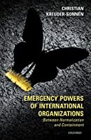 Emergency Powers of International Organizations: Between Normalization and Containment