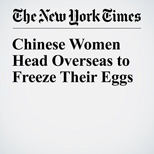 Chinese Women Head Overseas to Freeze Their Eggs cover art