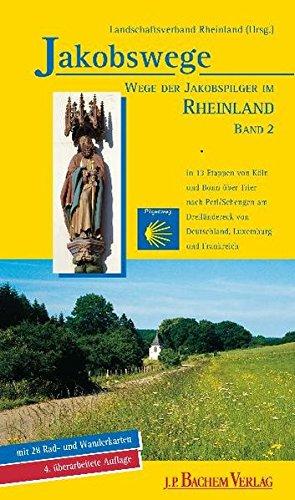 Wege der Jakobspilger im Rheinland, Band 2: in 13 Etappen von Köln und Bonn nach Perl/Schengen am Dreiländereck von Deutschland, Luxemburg und Frankreich
