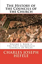 The History of the Councils of the Church: Volume I, Book 2: The First Ecumenical Council of Nicea