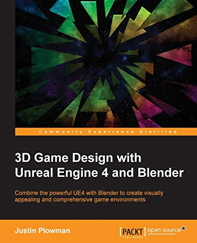 3D Game Design with Unreal Engine 4 and Blender: Combine the powerful UE4 with Blender to create visually appealing and comprehensive game ... versatility of Unreal Engine 4 and Blender