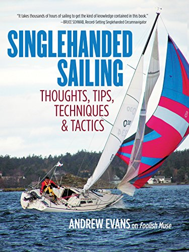 Singlehanded Sailing: Thoughts, Tips, Techniques & Tactics (English Edition)