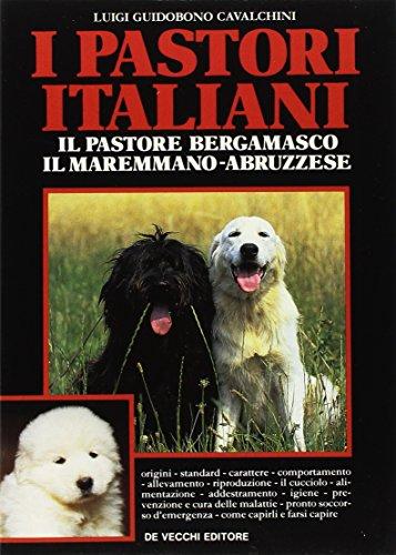 I pastori italiani. Il pastore bergamasco. Il maremmano abruzzese (Cani)