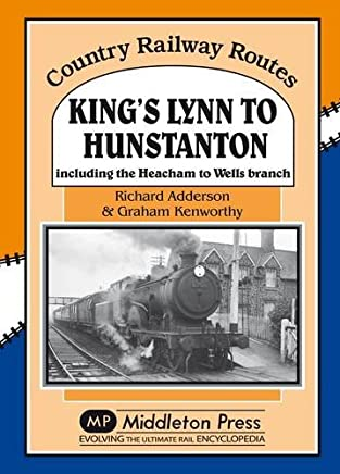 Kings Lynn to Hunstanton: Including the Heacham to Wells Branch