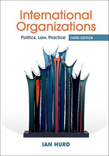 International Organizations: Politics, Law, Practice (English Edition)
