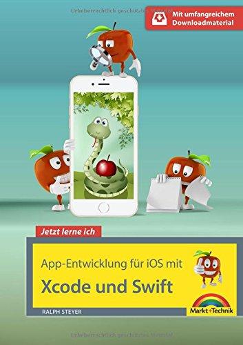 App Entwicklung für iOS mit Swift und XCode - Ideal für Einsteiger geeignet - ohne Vorkenntnisse direkt loslegen - so programmieren Sie Apps für iPhone und iPad