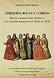 'Mujeres ricas y libres'. Mujer y poder: Inés Muñoz y las encomenderas en el Perú (s. XVI): Mujer y poder: Inés Muñoz y las encomenderas en el Perú (s. XVI): 45 (Nuestra América)