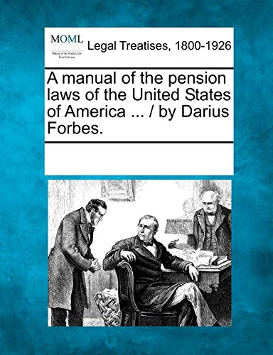 Compare Textbook Prices for A manual of the pension laws of the United States of America ... / by Darius Forbes  ISBN 9781241045128 by Multiple Contributors, See Notes