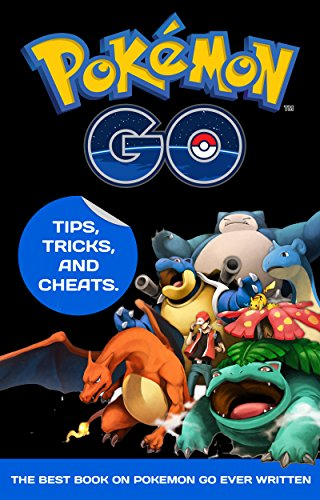 Pokémon GO: Guide: Tips, Tricks, and Cheats. The Best Book On Pokémon Go Ever Written (Guide, Pokémon GO, Tips, Tricks, Cheats.) (English Edition)