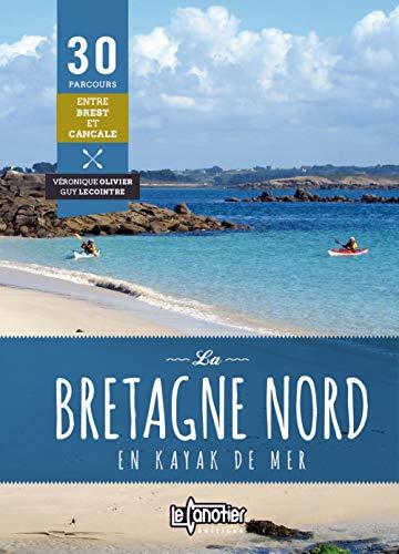 La Bretagne nord en kayak de mer : 30 parcours de...