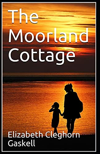 The Moorland Cottage Elizabeth Cleghorn Gaskell [Annotated]: (Historical, Romance, Classics, Literature)