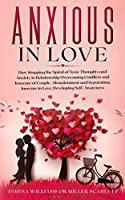 Anxious in Love: How Stopping the Spiral of Toxic Thoughts and Anxiety in Relationship Overcoming Conflicts and Insecure of Couple.Abandonment and Separation, Insecure in Love, Developing Self-Awareness