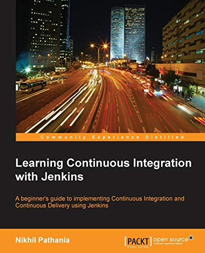 Learning Continuous Integration with Jenkins: A beginner's guide to implementing Continuous Integration and Continuous Delivery using Jenkins