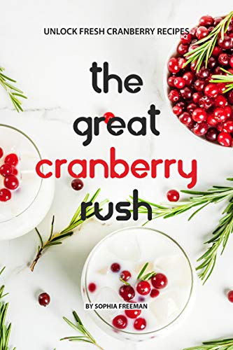 The Great Cranberry Rush: Unlock Fresh Cranberry Recipes (English Edition)