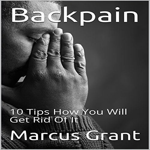 Backpain: 10 Tips How You Will Get Rid of It audiobook cover art