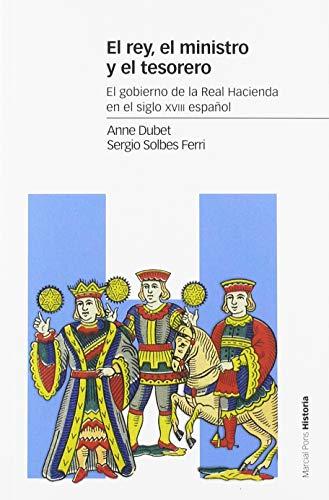 El rey, el ministro y el tesorero: El gobierno de la Real Hacienda en el siglo XVIII español (Estudios)