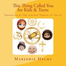 'This Thing Called You' for Kids & Teens: Presented by The Golden Thread of Truth (Volume 4)