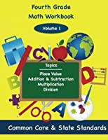 Fourth Grade Math Volume 1: Place Value, Addition and Subtractions, Multiplication, Division