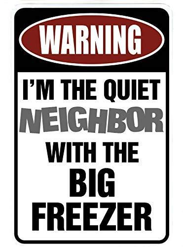 Ditooms Waarschuwing Ik ben de stille buurman met de grote vriezer grappige metalen Decor Gift Sign 8