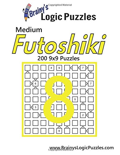 Brainy's Logic Puzzles Medium Futoshiki #8: 200 9x9 Puzzles: Volume 8