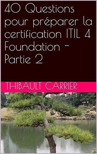 40 Questions pour préparer la certification ITIL 4 Foundation - Partie 2 (French Edition)
