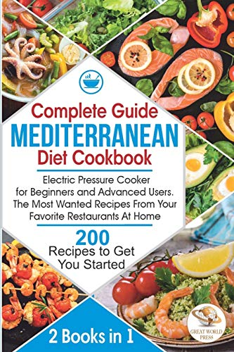 Complete Guide Mediterranean Diet Cookbook: Electric Pressure Cooker for Beginners and Advanced Users. The Most Wanted Recipes From Your Favorite Restaurants At Home. 200 Recipes to Get You Started