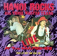 All Those Wasted Years Live At The Marquee by Hanoi Rocks