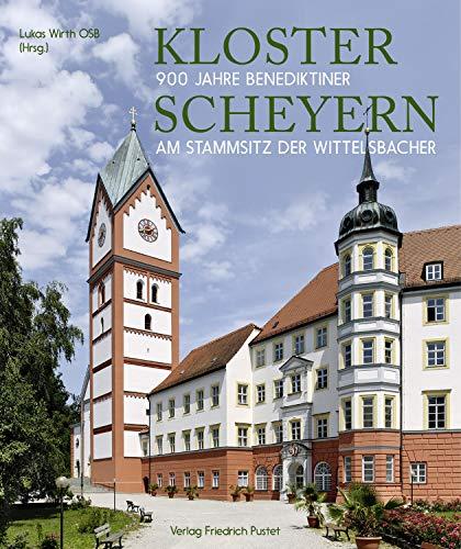 Kloster Scheyern: 900 Jahre Benediktiner am Stammsitz der Wittelsbacher (Bayerische Geschichte)