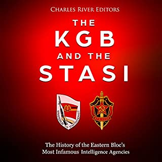 The KGB and the Stasi: The History of the Eastern Bloc's Most Infamous Intelligence Agencies cover art