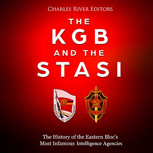 The KGB and the Stasi: The History of the Eastern Bloc's Most Infamous Intelligence Agencies audiobook cover art