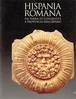 Hispania romana: Da terra di conquista a provincia dell'impero (Italian Edition)