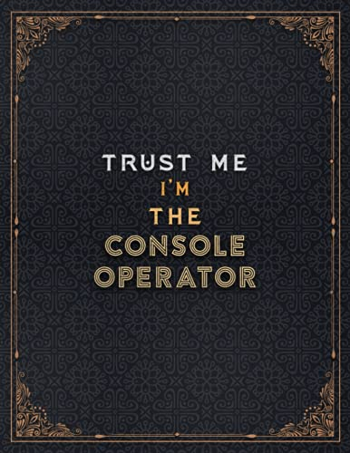 Console Operator Lined Notebook - Trust Me I'm The Console Operator Job...