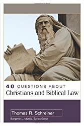 40 Questions About Christians and Biblical Law (40 Questions & Answers Series): Thomas Schreiner, Benjamin Merkle