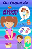 Un toque de amor: Cuento para niños de 5 a 10 años. Celos, amor filial, dolor, sueños y...