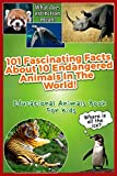 101 Fascinating Facts About 10 Endangered Animals In The World! : Educational Animals Book For Kids